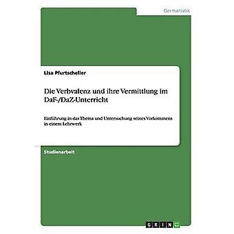Die Verbvalenz und ihre Vermittlung im DaFDaZUnterricht by Pfurtscheller & Lisa