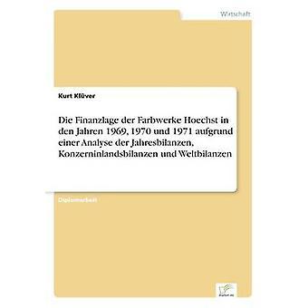Die Finanzlage der Farbwerke Hoechst in den Jahren 1969 1970 und 1971 aufgrund einer Analyse der Jahresbilanzen Konzerninlandsbilanzen und Weltbilanzen de Klver & Kurt