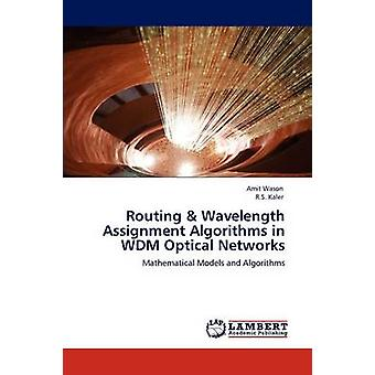 Routing  Wavelength Assignment Algorithms in WDM Optical Networks by Wason & Amit