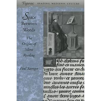 Space Between Words - The Origins of Silent Reading by Paul Saenger -