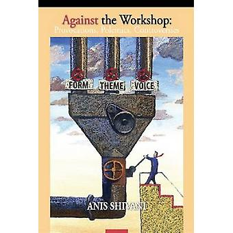 Against the Workshop - Provocations - Polemics - Controversies by Anis