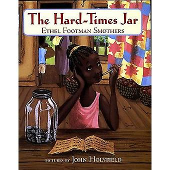 The Hard-Times Jar by Ethel Footman Smothers - John Holyfield - 97803