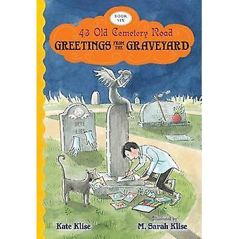 Greetings from the Graveyard by Kate Klise - M Sarah Klise - 97805445