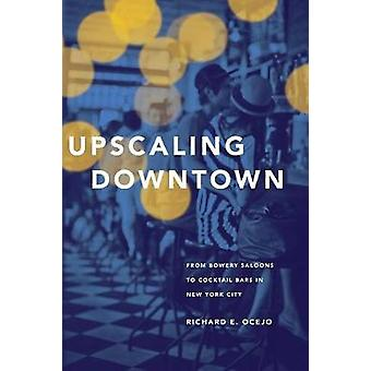 Upscaling Downtown - From Bowery Saloons to Cocktail Bars in New York