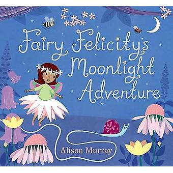 Fairy Felicity's Moonlight Adventure by Alison Murray - Alison Murray