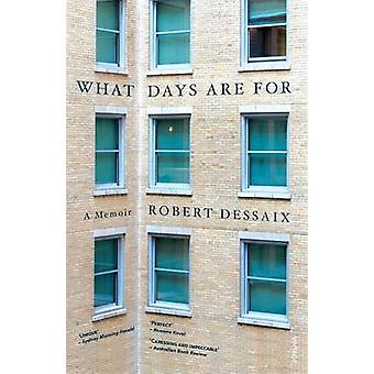 What Days are for by Robert Dessaix - 9780857989017 Book