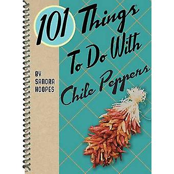 101 Things to Do with Chile Peppers by Sandra Hoopes - 9781423644330