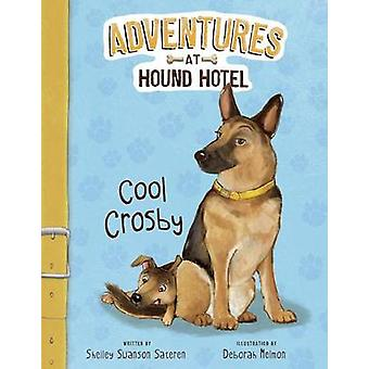 Cool Crosby by Shelley Swanson Sateren - Deborah Melmon - 97815158006