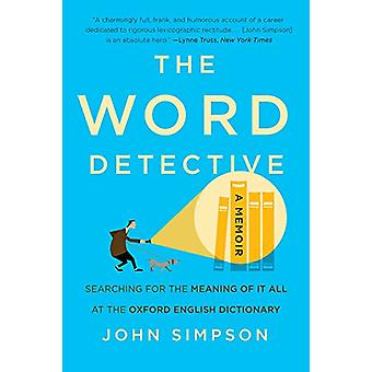 The Word Detective - Searching for the Meaning of It All at the Oxford