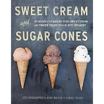 Sweet Cream and Sugar Cones - 90 Recipes for Making Your Own Ice Cream