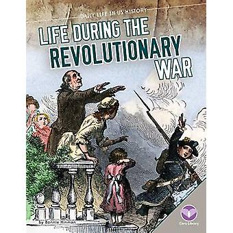 Life During the Revolutionary War by Bonnie Hinman - 9781624036286 Bo