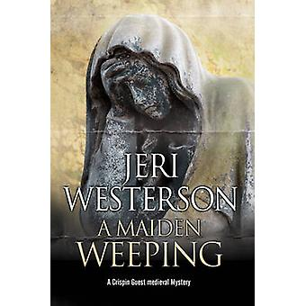 A Maiden Weeping - A Medieval Mystery by Jeri Westerson - 978184751722