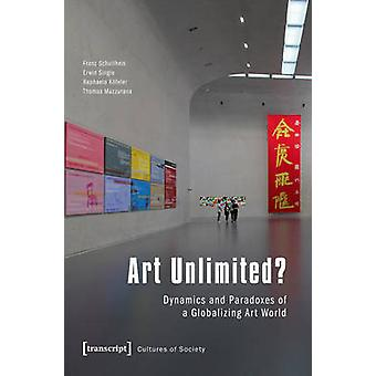Art Unlimited? - Dynamics and Paradoxes of a Globalizing Art World by