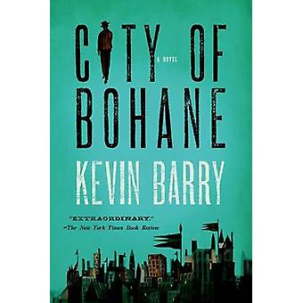 City of Bohane by Kevin Barry - 9781555976453 Book