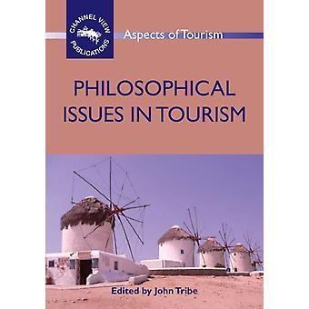 Philosophical Issues in Tourism (Aspects of Tourism) (Paperback) by Tribe John (University Of Surrey)