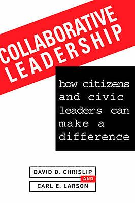 Collaborative Leadership by D.D. Chrislip