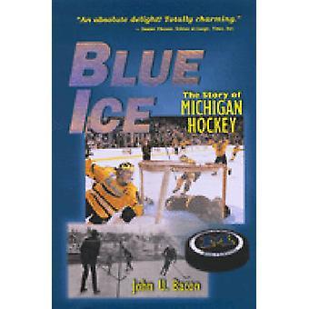 Blue Ice - The Story of Michigan Hockey by John U. Bacon - 97804720678