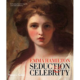 Emma Hamilton - Seduction and Celebrity by Quintin Colville - Kate Wil