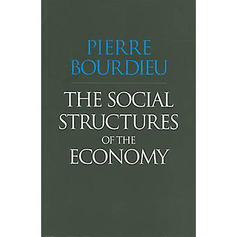 Die gesellschaftlichen Strukturen der Wirtschaft durch Pierre Bourdieu - 97807456254