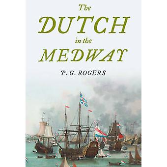 The Dutch in the Medway by P. G. Rogers - 9781473895683 Book