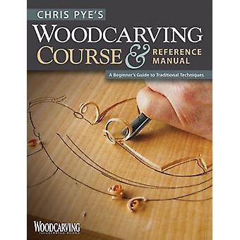 Chris Pye van houtsnijwerk cursus & Reference Manual - een Beginners Guide