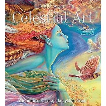 Celestial Art - The Fantastic Art of Josephine Wall (New edition) by J