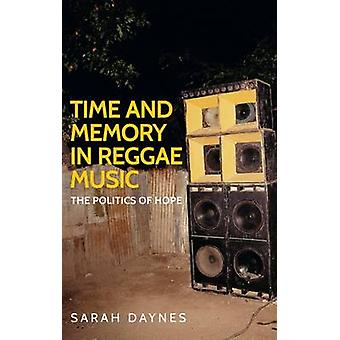 Time and Memory in Reggae Music - The Politics of Hope by Sarah Daynes