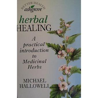 Herbal Healing - A Practical Introduction to Medicinal Herbs (New edit