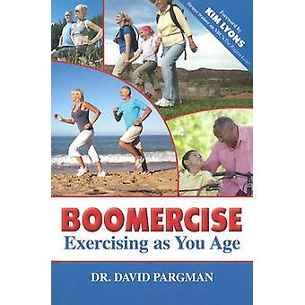 Boomercise - Exercising as You Age by David Pargman - 9781935412328 Bo