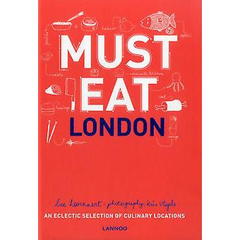 Must Eat London - An Eclectic Selection of Culinary Locations by Luc H