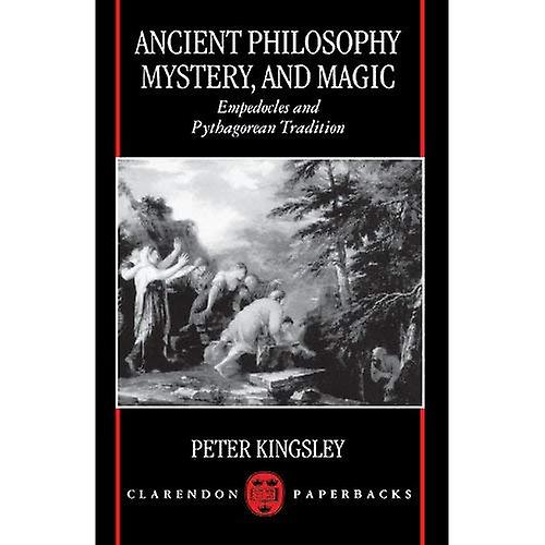 Ancient Philosophy, Mystery, and Magic  Empedocles and Pythagorean Tradition (Clarendon paperbacks)