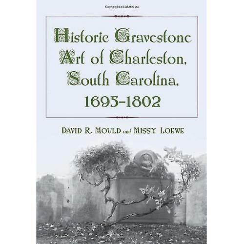 Historic Gravestone Art of Charleston, South voitureolina, 1695-1802