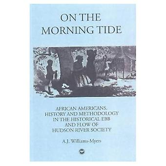 On the Morning Tide African Americans, History & Methodology in the Historical Ebb & Flow of...