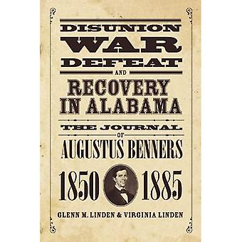 Disunion, War, Defeat, and Recovery in Alabama: The Journal of Augustus Benners, 1850-1885