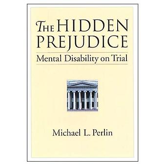 The Hidden Prejudice: Mental Disability on Trial (Law and Public Policy: Psychology and the Social Sciences)