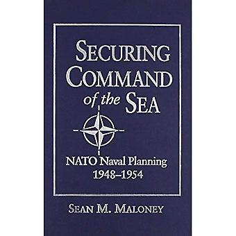 Securing Command of the Sea: NATO Naval Planning, 1948-1954: NATO Naval Planning, 1948-54