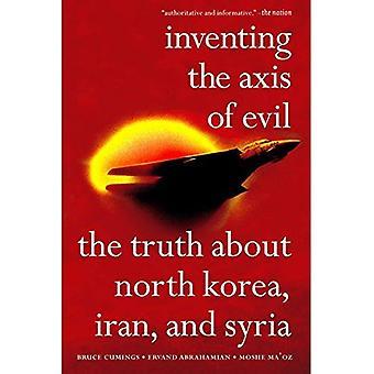 Inventer l'axe du mal: la vérité sur la Corée du Nord, l'Iran et la Syrie