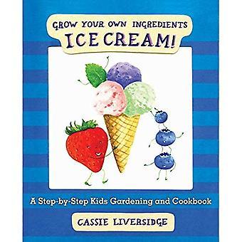 Ice Cream!: odla dina egna ingredienser