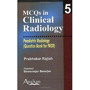 MCQs in Clinical Radiology: Paediatrric Radiology