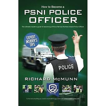 How To Become A PSNI Police Officer 2016 Version - The ULTIMATE Guide to Passing the Police Service Northern Ireland...
