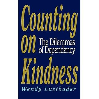 Counting on Kindness The Dilemmas of Dependency by Lustbader & Wendy