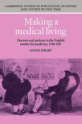 Making a Medical Living Doctors and Patients in the English Market for Medicine 1720 1911 by Digby & Anne