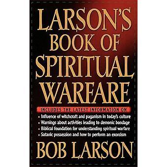 Larsons Book of Spiritual Warfare by Larson & Bob