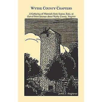 Wythe County Chapters A Gathering of Materials from Scarce Rare or OutOfPrint Sources about Wythe County Virginia by Presgraves & James S.