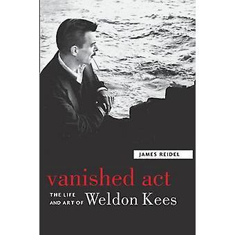 Försvann agera liv och konst av Weldon Kees av Reidel & James