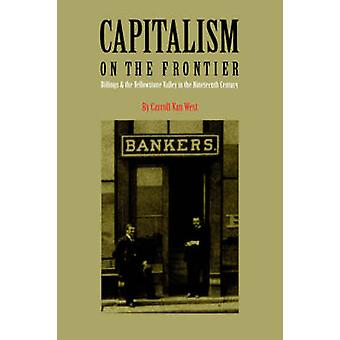Capitalism on the Frontier Billings and the Yellowstone Valley in the Nineteenth Century by West & Carroll Van