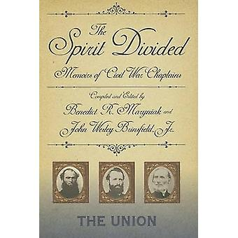 The Spirit Divided  Memoirs of Civil War ChaplainsThe Union by Maryniak & Benedict R.