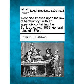 1870 年の破産法 1869 の一般的な規則を含んでいる付録と破産法に簡潔な論文.ボールドウィン ・ エドワード t. によって