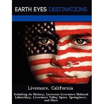 Livemore California inklusive dess historia Lawrence Livermore National Laboratory Livermore Valley Opera Springtown och mer av svart & Johnathan