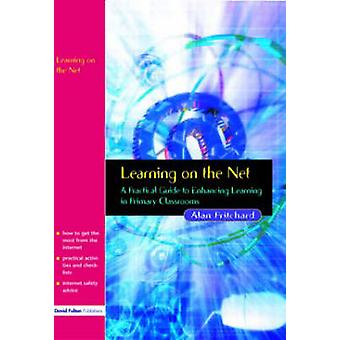 Learning on the Net A Practical Guide to Enhancing Learning in Primary Classrooms by Pritchard & Alan